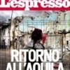 Ritorno a L'Aquila: l'inchiesta dell'Espresso