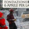 FONDAZIONE 6 APRILE PER LA VITA: IL PROGRAMMA DEL TERZO ANNIVERSARIO DEL TERREMOTO
