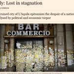 FINANCIAL TIMES: L'AQUILA E' IL SIMBOLO DELLA STAGNAZIONE DELL'ITALIA