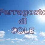 METEO: SARA' UN FERRAGOSTO DI SOLE E CALDO 'GRADEVOLE'